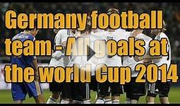 Germany football team All goals at the world Cup 2014